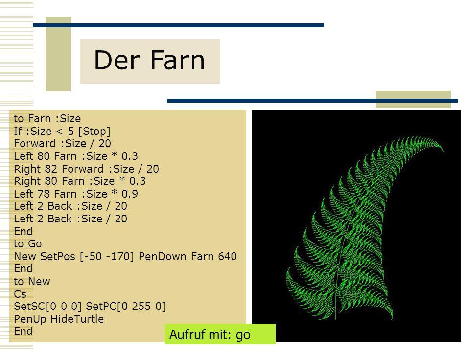Der Farn Aufruf mit: go to Farn :Size If :Size < 5 [Stop]
